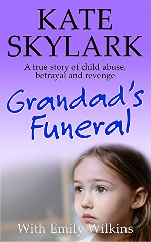 Grandad's Funeral: A Heartbreaking True Story of Child Abuse, Betrayal and Revenge. (Skylark Child Abuse True Stories Book 4)