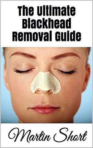 The Ultimate Blackhead Removal Guide