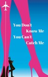You Don't Know Me You Can't Catch Me by Mansi Sheth