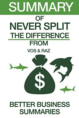 Summary of Never Split the Difference: From CHRISTOPHER VOSS AND TAHL RAZ