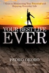 Your Best Life Ever: 7 Keys to Maximizing Your Potential And Enjoying Everyday Life.