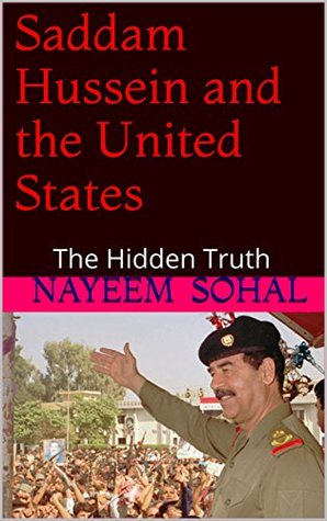Saddam Hussein and the United States: The Hidden Truth