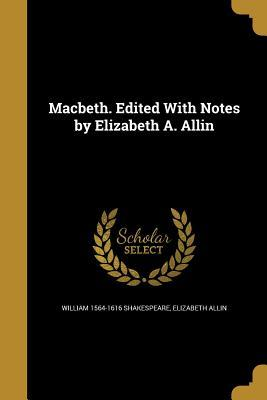 Macbeth. Edited with Notes by Elizabeth A. Allin