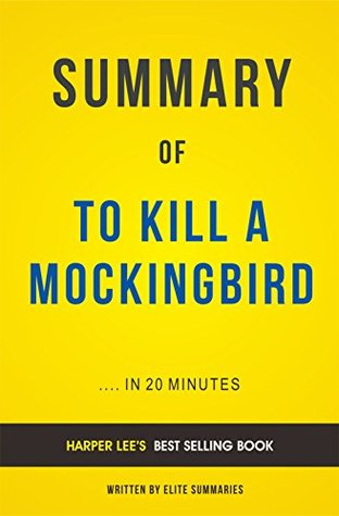 Summary of To Kill A Mockingbird: by Harper Lee   Includes Analysis