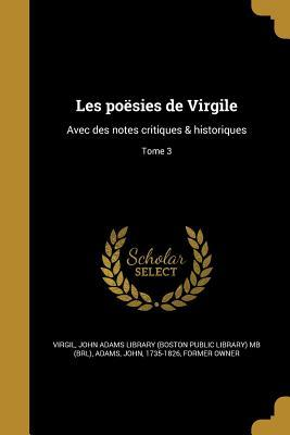 Les Poesies de Virgile: Avec Des Notes Critiques & Historiques; Tome 3