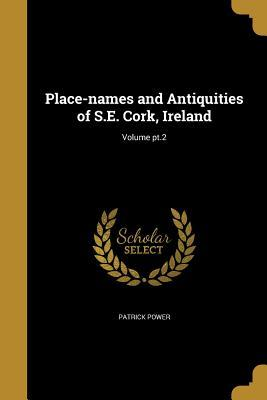 Place-Names and Antiquities of S.E. Cork, Ireland; Volume PT.2