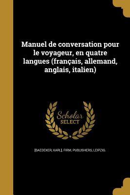 Manuel de Conversation Pour Le Voyageur, En Quatre Langues