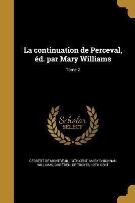 La Continuation de Perceval, Ed. Par Mary Williams; Tome 2