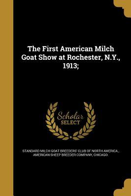 The First American Milch Goat Show at Rochester, N.Y., 1913;