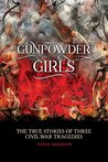 Gunpowder Girls: The True Stories of Three Civil War Tragedies