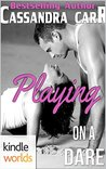 Dare To Love Series: Playing on a Dare (Kindle Worlds Novella)