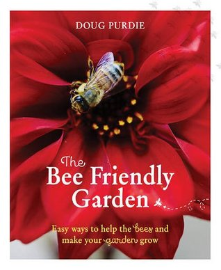 The Bee Friendly Garden: Easy Ways to Help the Bees and Make Your Garden Grow
