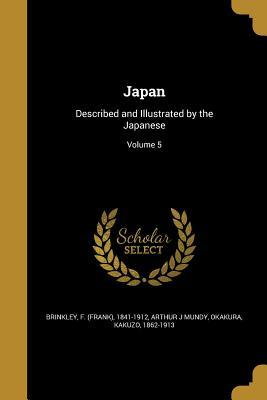 Japan: Described and Illustrated by the Japanese; Volume 5