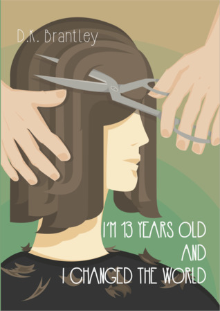I'm 13 Years Old And I Changed The World by D.K. Brantley