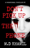Don't Pick Up The Phone by M.D. Khamil