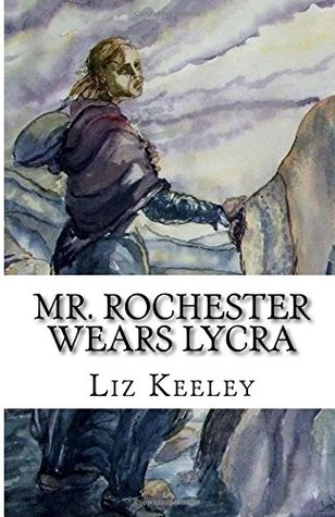 Mr. Rochester Wears Lycra: and other poems