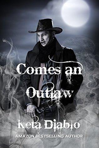 Comes An Outlaw by Keta Diablo