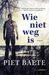 Wie niet weg is by Piet Baete