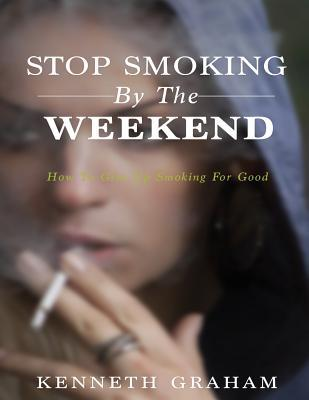 Stop Smoking by the Weekend: How to Give Up Smoking for Good