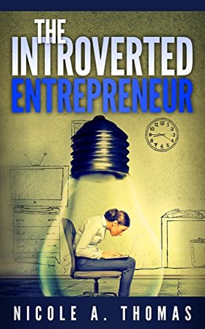 The Introverted Entrepreneur: How To Thrive In Business As An Introvert