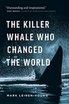 The Killer Whale Who Changed the World by Mark Leiren-Young