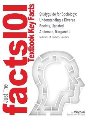 Studyguide for Sociology: Understanding a Diverse Society, Updated by Andersen, Margaret L., ISBN 9780495401759