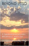 Beyond PTSD: A Spiritual Journey into Wholeness and Love