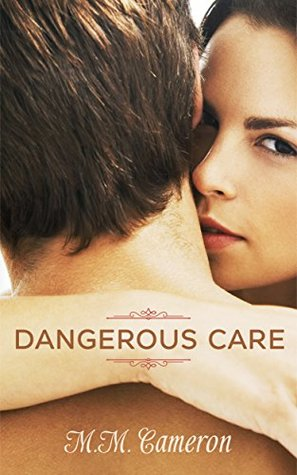 Dangerous Care (Dangerous Care Saga Book 1)