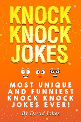 Jokes: Most Unique and Funniest Knock Knock Jokes Ever!: Most Unique and Funniest Jokes Ever! (Jokes for Kids and Adults, How to be funny, Kids Short Stories Jokes Books)