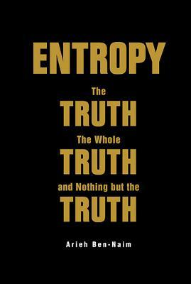 Entropy: The Truth, the Whole Truth, and Nothing But the Truth