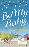 Be My Baby by A.L. Michael
