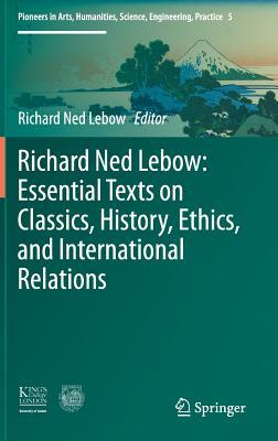 Richard Ned LeBow: Essential Texts on Classics, History, Ethics, and International Relations