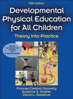 Developmental Physical Education for All Children - 5th Edition with Web Resource: Theory Into Practice
