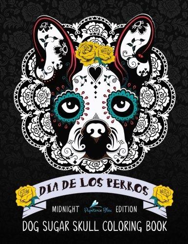 Dia de Los Perros Dog Sugar Skull Coloring Book: Midnight Edition