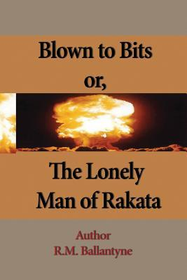 Blown to Bits; Or, the Lonely Man of Rakata: Came Unexpectedly on a Cavern