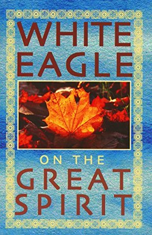 White Eagle on the Great Spirit: Introduced by Grace Cooke