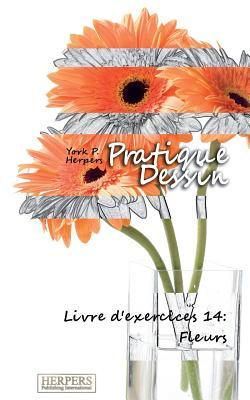 Pratique Dessin - Livre D'Exercices 14: Fleurs