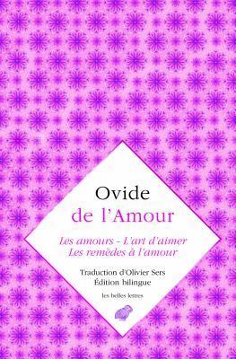 Ovide, de L'Amour: Les Amours, L'Art D'Aimer, Les Remedes A L'Amour