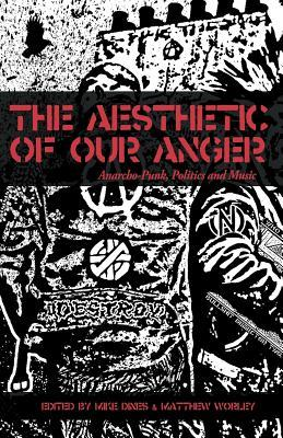 The Aesthetic Of Our Anger: Anarcho-Punk, Politics and Music