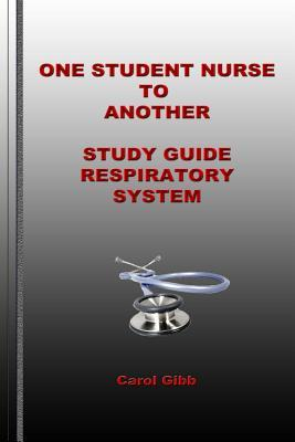 One Student Nurse to Another Respiratory System: Study Guide