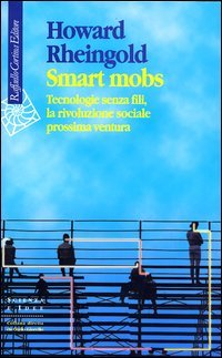 Smart Mobs: Tecnologie senza fili, la rivoluzione sociale prossima ventura