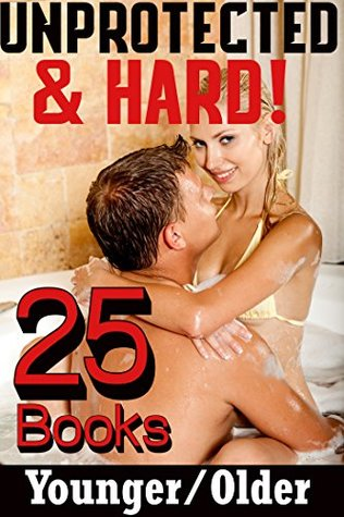 UNPROTECTED AND HARD!: 25+ YOUNGER/OLDER, FORBIDDEN PREGNANCY, CREAMY TIGHT INNOCENT WOMEN VS HOT ALPHA MALE BAD BOYS