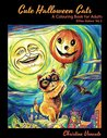 Cute Halloween Cats: A Cats and Kittens (Noninteractive) Colouring Book for Adults (Kitties Galore 2)