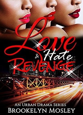 Love, Hate & Revenge An Urban Drama Series, Part 1 by Brookelyn Mosley