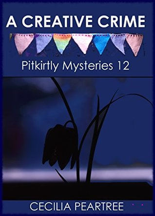 A Creative Crime (Pitkirtly Mysteries Book 12)