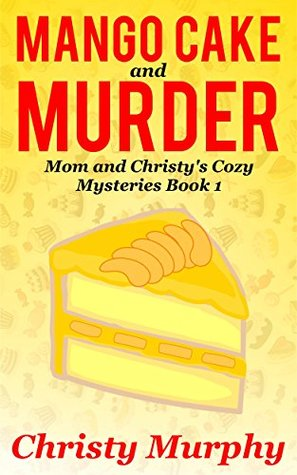 Mango Cake and Murder (Mom and Christy's Mysteries #1)