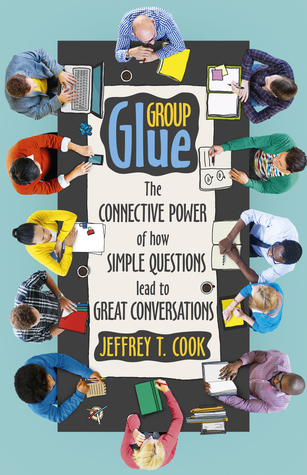Group Glue by Jeffrey T. Cook