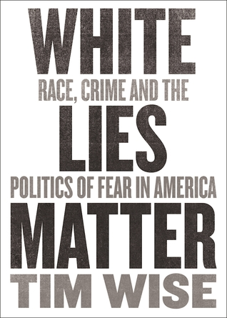 White Lies Matter: Race, Crime and the Politics of Fear
