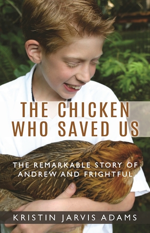 The Chicken Who Saved Us: The Remarkable Story of Andrew and Frightful