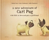 A new adventure of Carl Pug: who falls in love and gets a girlfriend